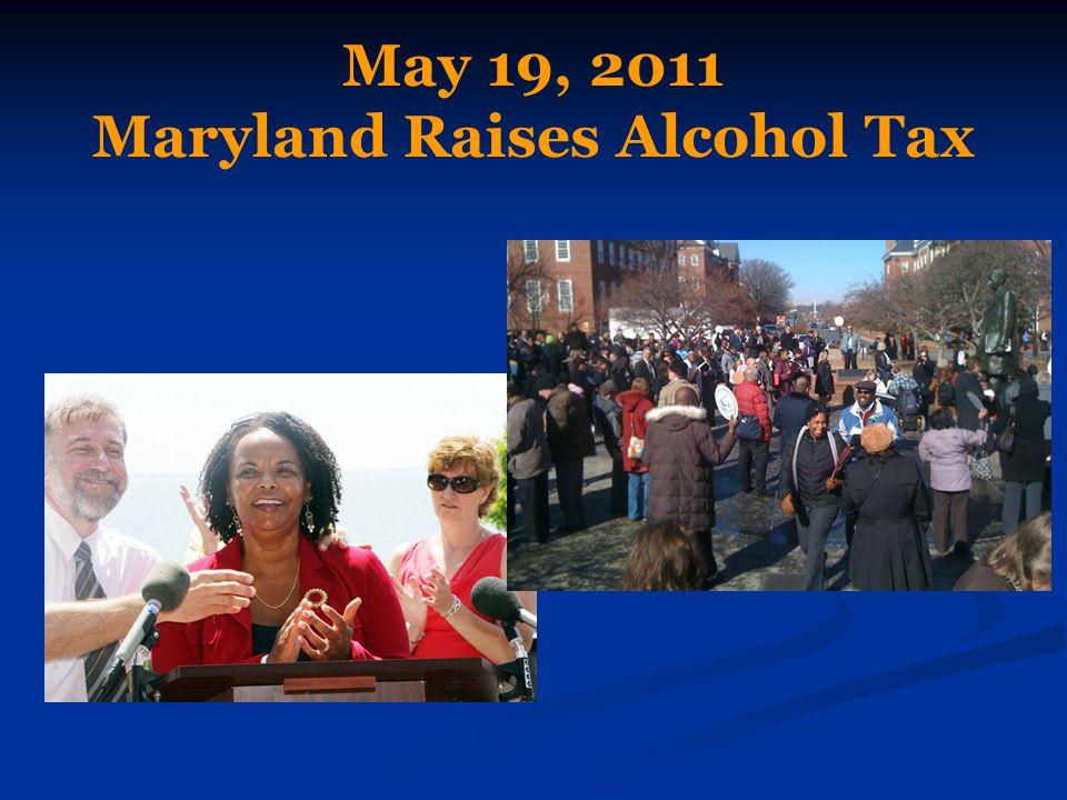 May 19, 2011 Maryland Raises Alcohol Tax