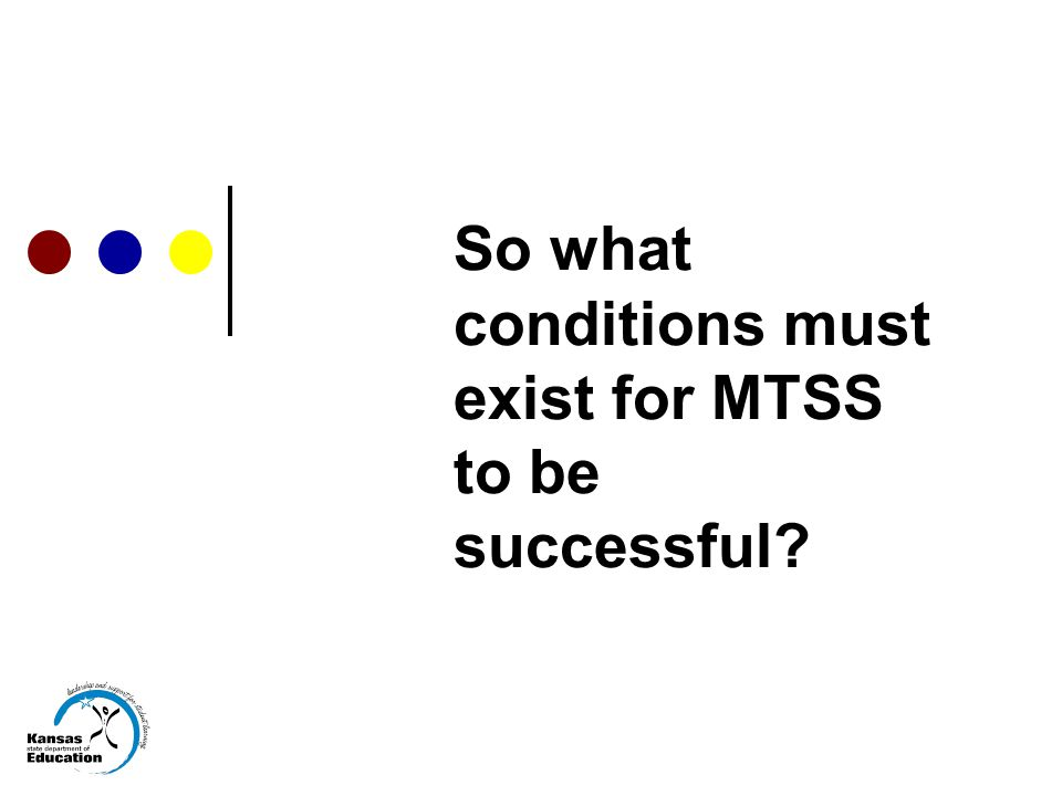 So what conditions must exist for MTSS to be successful
