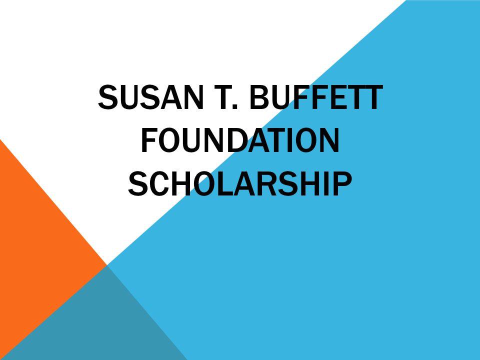 SUSAN T. BUFFETT FOUNDATION SCHOLARSHIP