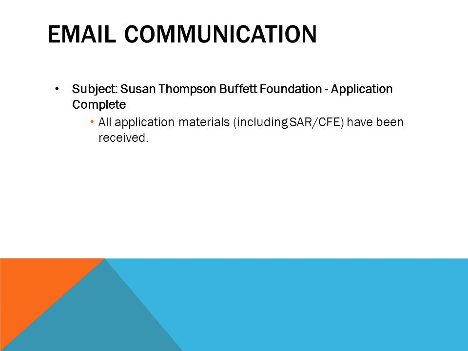 EMAIL COMMUNICATION Subject: Susan Thompson Buffett Foundation - Application Complete All application materials (including SAR/CFE) have been received.