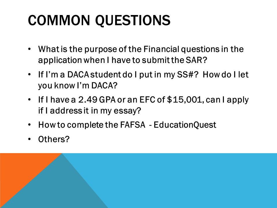 COMMON QUESTIONS What is the purpose of the Financial questions in the application when I have to submit the SAR.