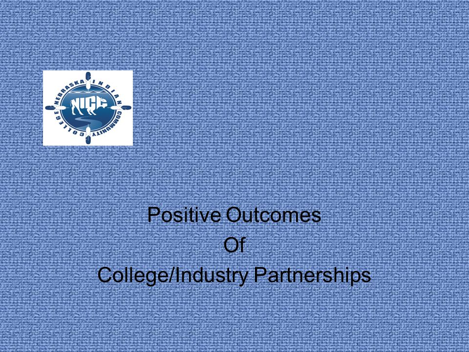 Positive Outcomes Of College/Industry Partnerships