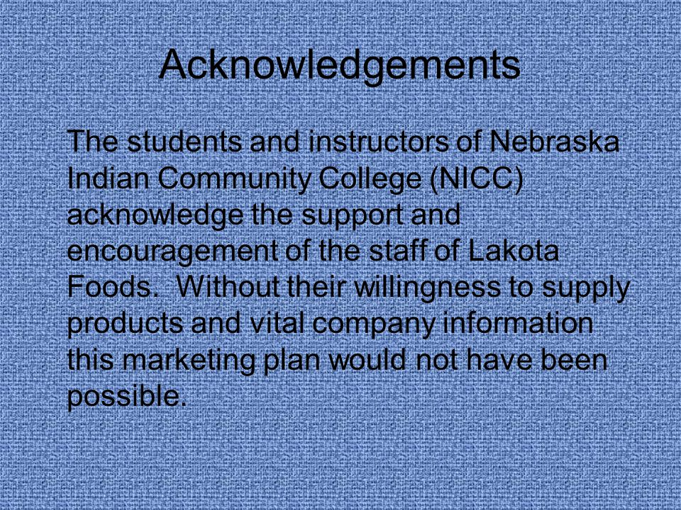 Acknowledgements The students and instructors of Nebraska Indian Community College (NICC) acknowledge the support and encouragement of the staff of Lakota Foods.