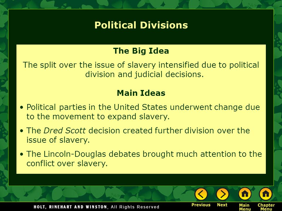 Political Divisions The Big Idea The split over the issue of slavery intensified due to political division and judicial decisions. Main Ideas Politica