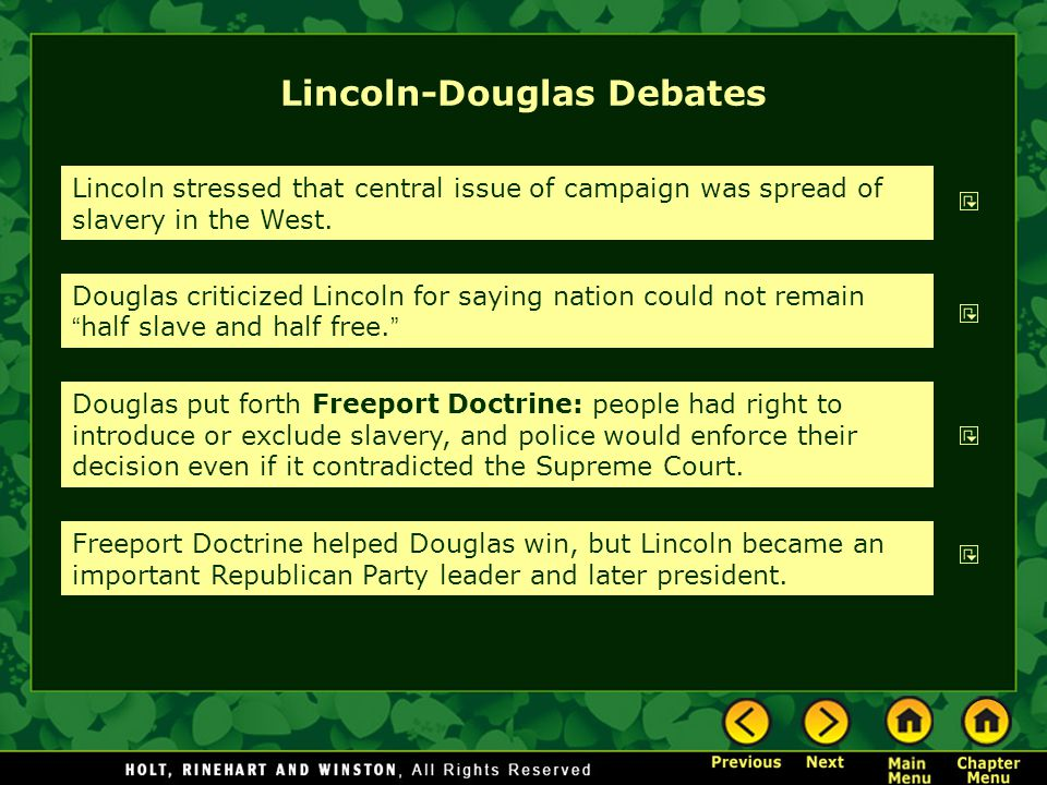 Lincoln-Douglas Debates Lincoln stressed that central issue of campaign was spread of slavery in the West. Douglas criticized Lincoln for saying natio