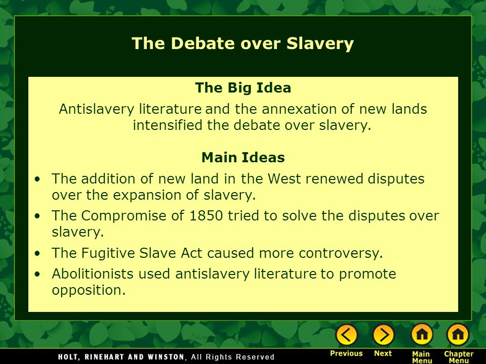 The Debate over Slavery The Big Idea Antislavery literature and the annexation of new lands intensified the debate over slavery. Main Ideas The additi