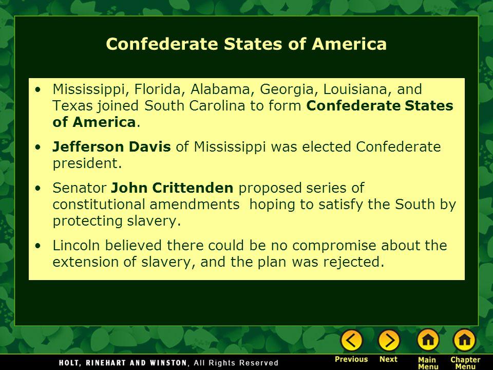 Confederate States of America Mississippi, Florida, Alabama, Georgia, Louisiana, and Texas joined South Carolina to form Confederate States of America
