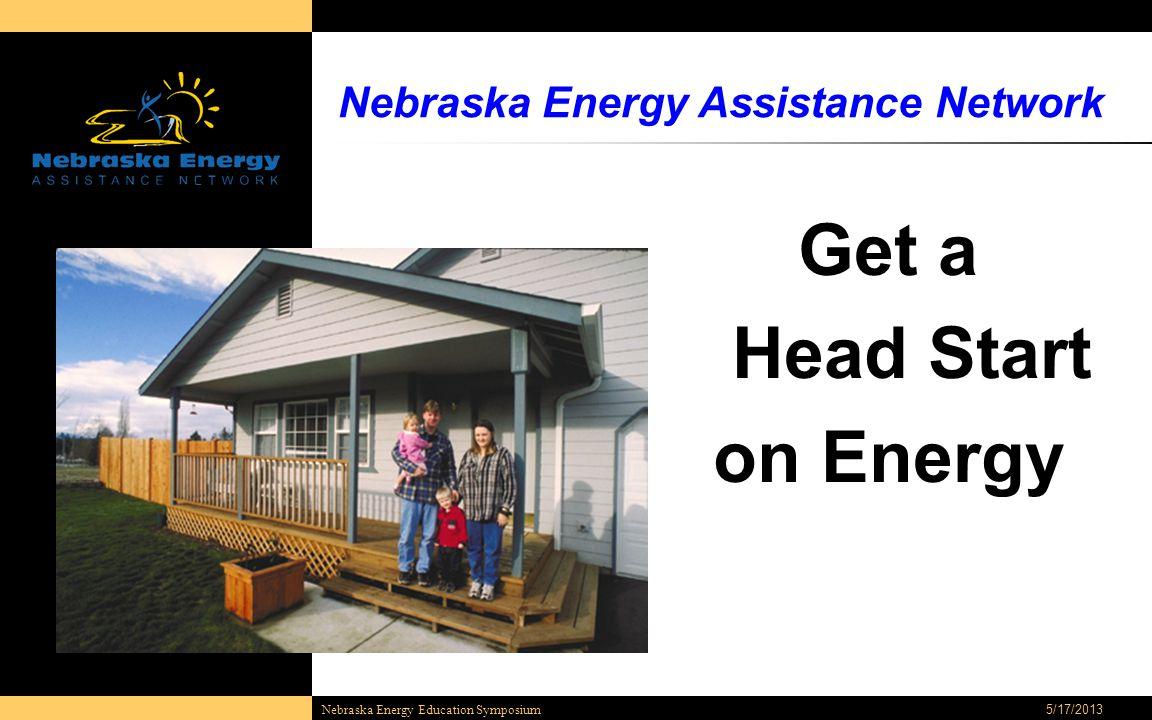 5/17/2013 Nebraska Energy Education Symposium Nebraska Energy Assistance Network Get a Head Start on Energy