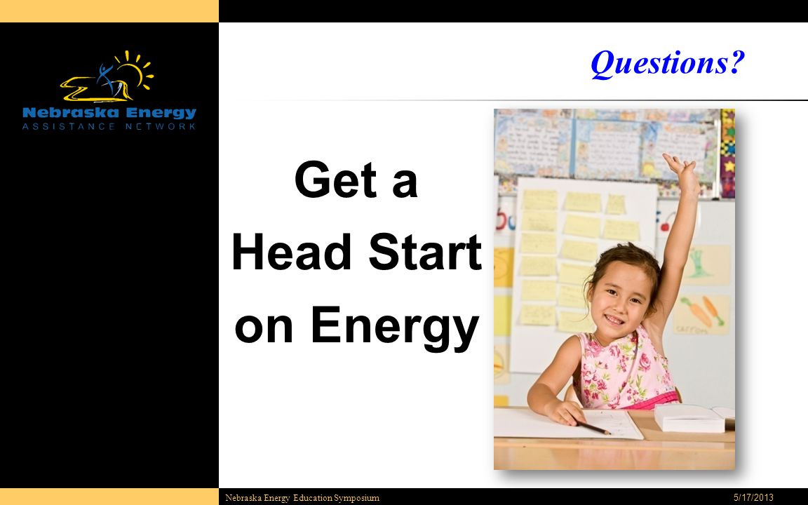 5/17/2013 Nebraska Energy Education Symposium Questions Get a Head Start on Energy