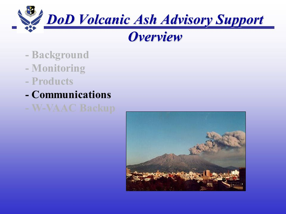 - Background - Monitoring - Products - Communications - W-VAAC Backup DoD Volcanic Ash Advisory Support Overview