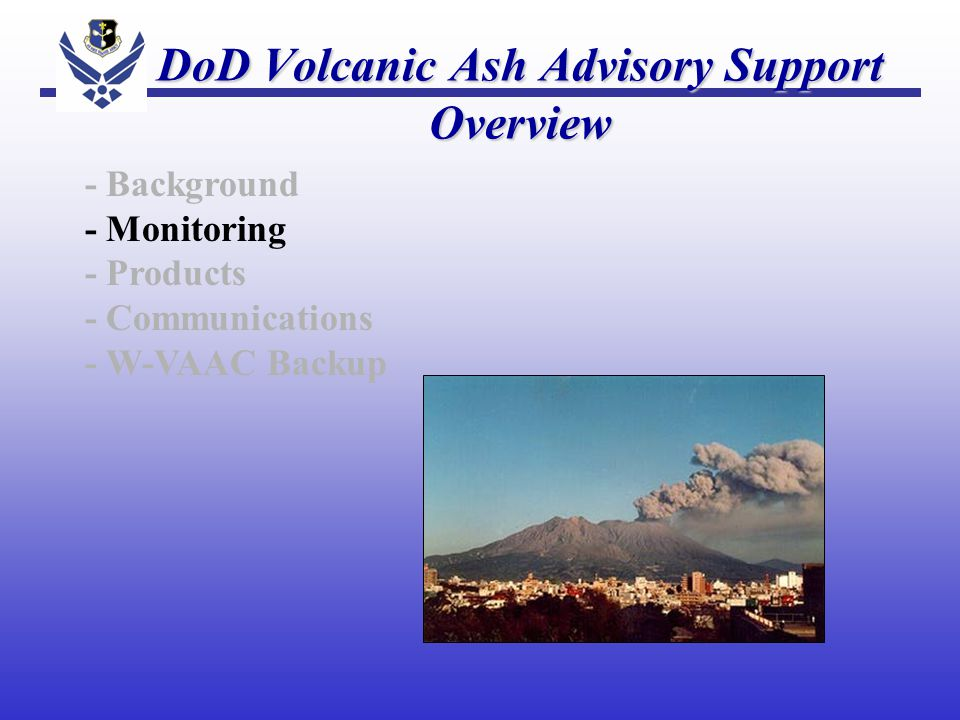 Volcanic Ash Activity Monitoring - AFWA Automated Database Filter -- Ash Observations (Surface, Pireps) -- Sigmets/VAAC Bulletins - Internet -- Web Cams, Observatories, News Media AFWA Satellite Applications Branch AFWA Satellite Applications Branch