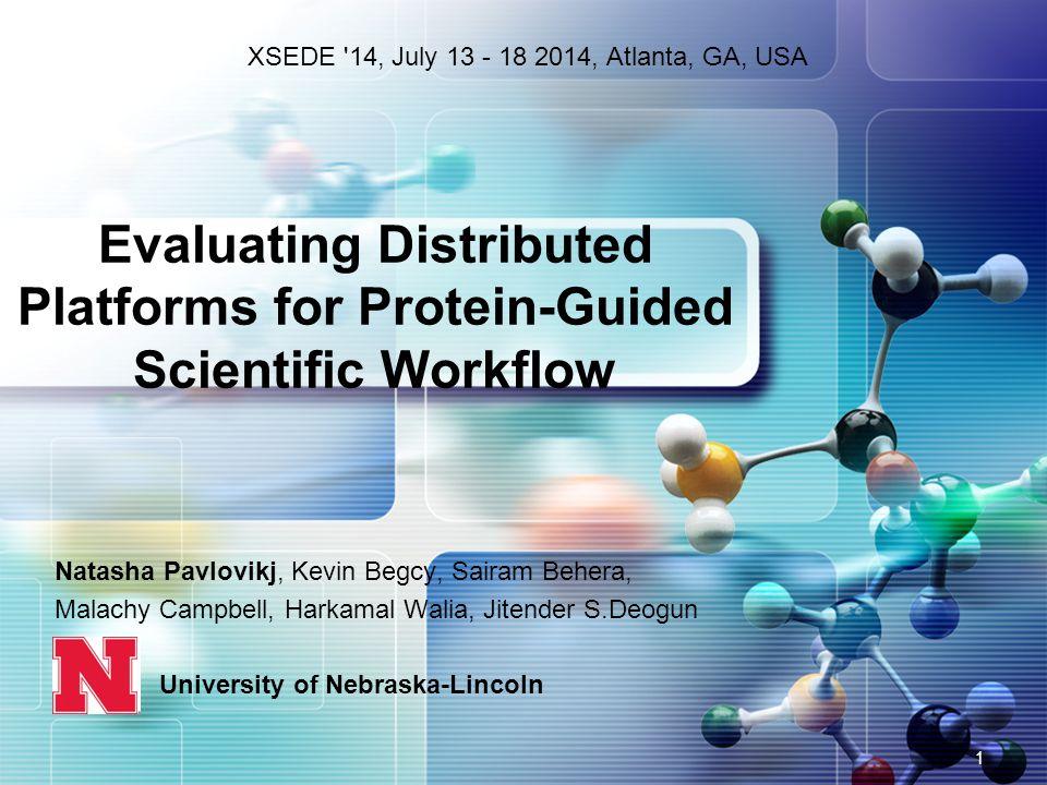 Natasha Pavlovikj, Kevin Begcy, Sairam Behera, Malachy Campbell, Harkamal Walia, Jitender S.Deogun University of Nebraska-Lincoln Evaluating Distributed Platforms for Protein-Guided Scientific Workflow 1 XSEDE 14, July 13 - 18 2014, Atlanta, GA, USA