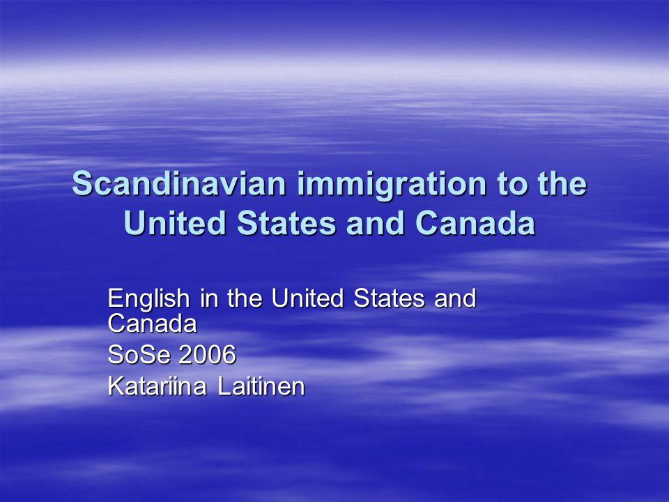 Scandinavian immigration to the United States and Canada English in the United States and Canada SoSe 2006 Katariina Laitinen
