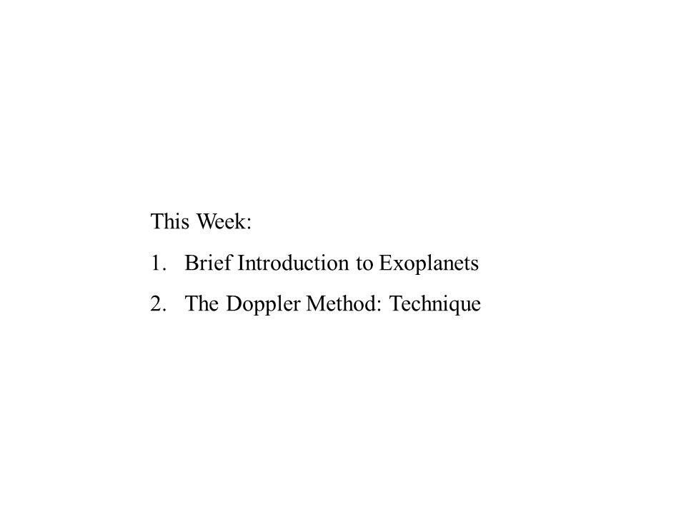 This Week: 1.Brief Introduction to Exoplanets 2.The Doppler Method: Technique