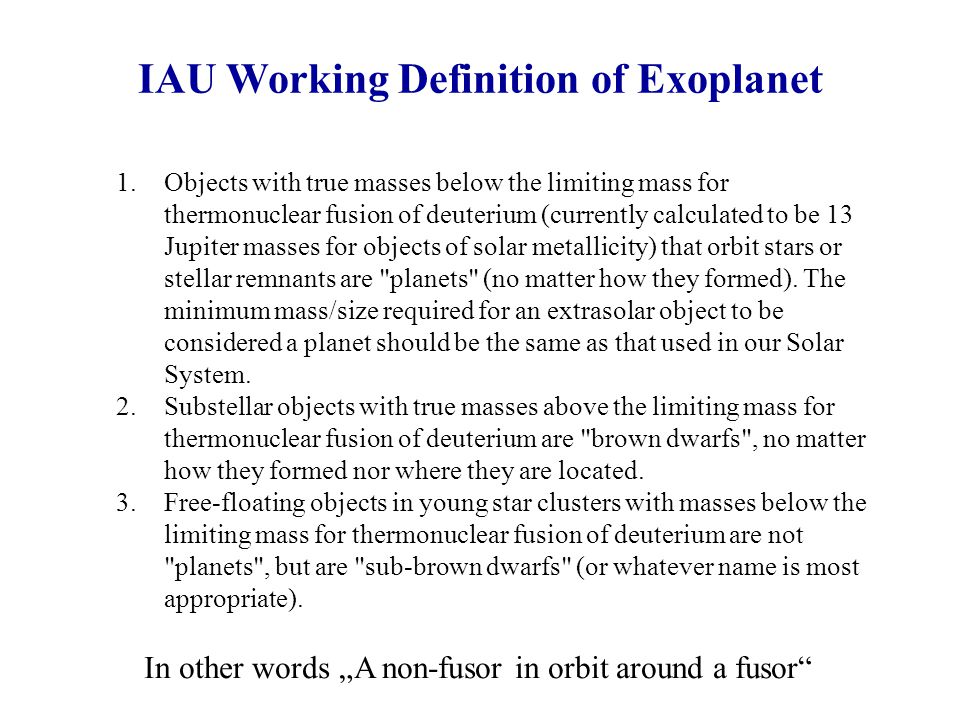 1.Objects with true masses below the limiting mass for thermonuclear fusion of deuterium (currently calculated to be 13 Jupiter masses for objects of