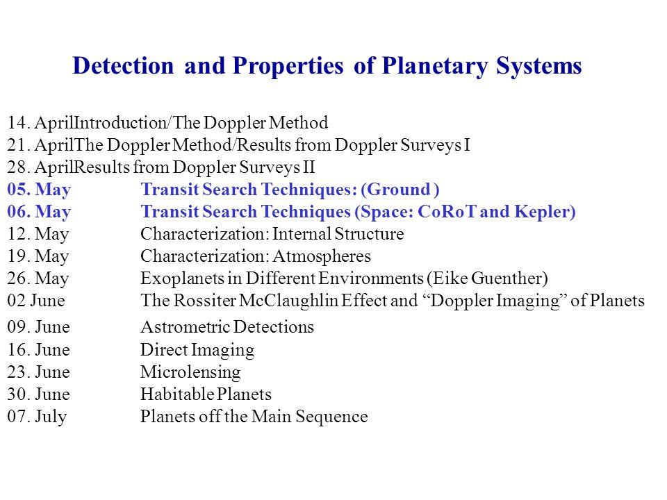 Detection and Properties of Planetary Systems 14. AprilIntroduction/The Doppler Method 21. AprilThe Doppler Method/Results from Doppler Surveys I 28.
