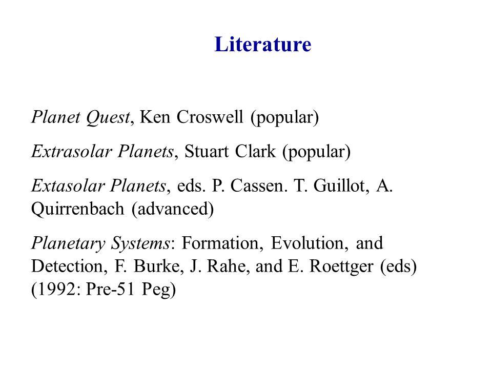 Literature Planet Quest, Ken Croswell (popular) Extrasolar Planets, Stuart Clark (popular) Extasolar Planets, eds. P. Cassen. T. Guillot, A. Quirrenba