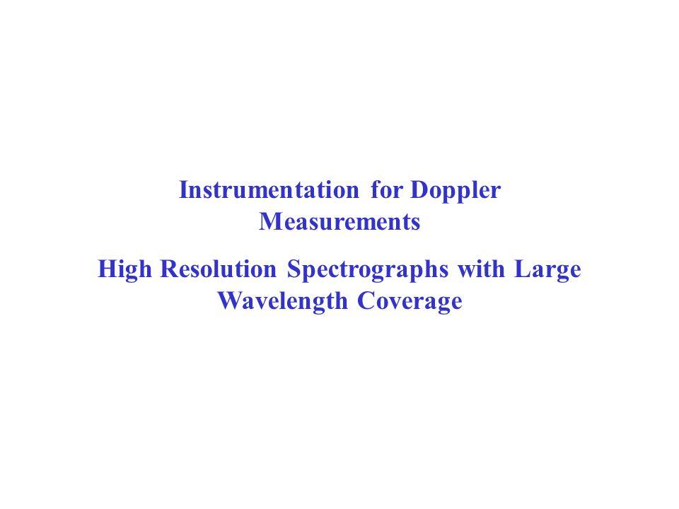 Instrumentation for Doppler Measurements High Resolution Spectrographs with Large Wavelength Coverage