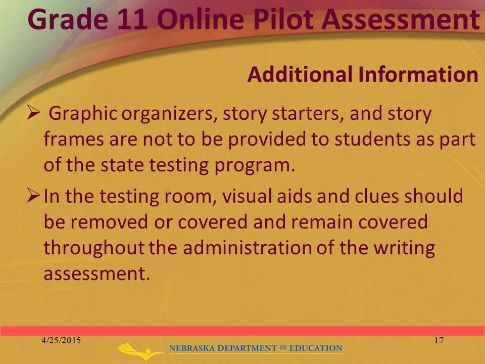 Grade 11 Online Pilot Assessment  Graphic organizers, story starters, and story frames are not to be provided to students as part of the state testin