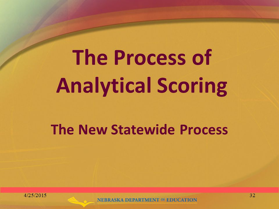 The Process of Analytical Scoring The New Statewide Process 4/25/201532