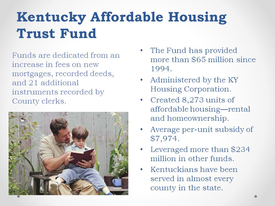 Kentucky Affordable Housing Trust Fund The Fund has provided more than $65 million since 1994.