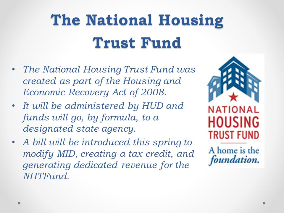 The National Housing Trust Fund The National Housing Trust Fund was created as part of the Housing and Economic Recovery Act of 2008.
