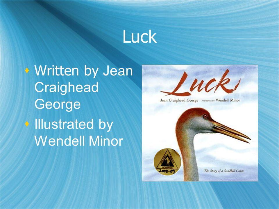 Luck  Written by Jean Craighead George  Illustrated by Wendell Minor  Written by Jean Craighead George  Illustrated by Wendell Minor