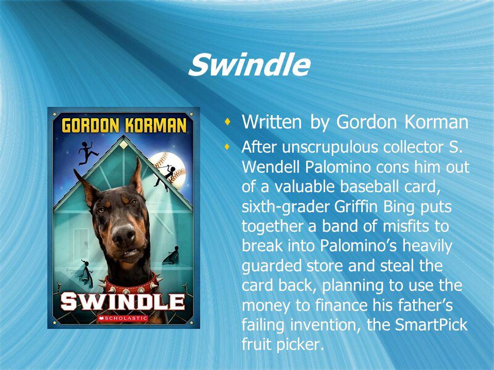 Swindle  Written by Gordon Korman  After unscrupulous collector S.