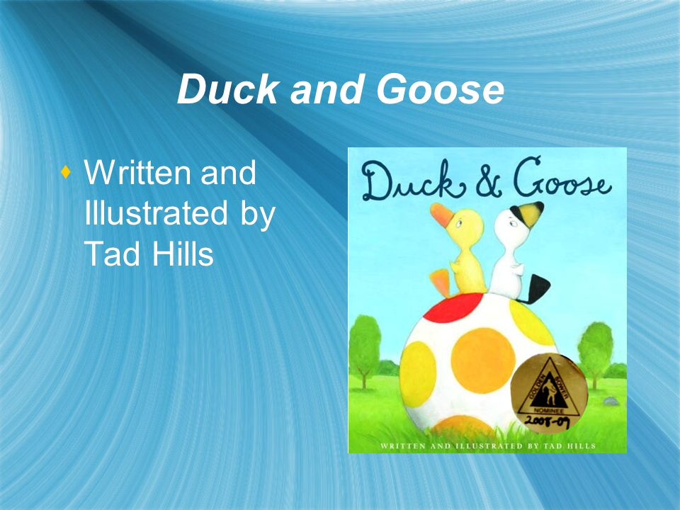 Duck and Goose  Written and Illustrated by Tad Hills