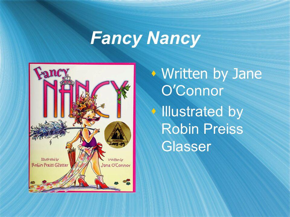 Fancy Nancy  Written by Jane O ' Connor  Illustrated by Robin Preiss Glasser  Written by Jane O ' Connor  Illustrated by Robin Preiss Glasser