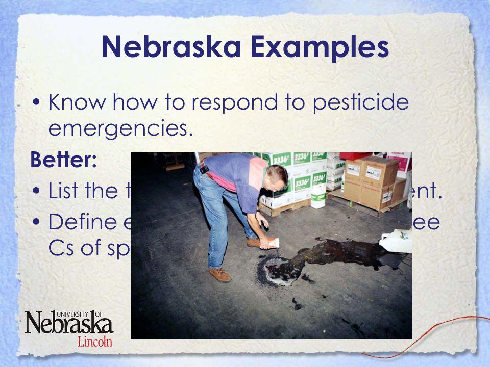 Nebraska Examples Know how to respond to pesticide emergencies.