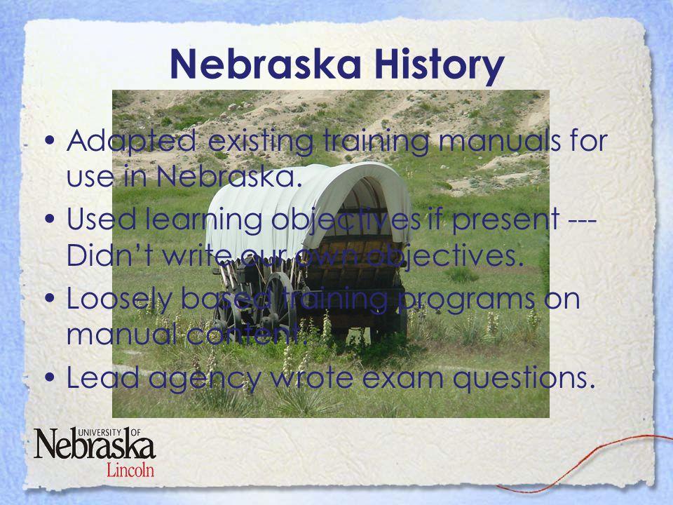 Nebraska History Adapted existing training manuals for use in Nebraska.