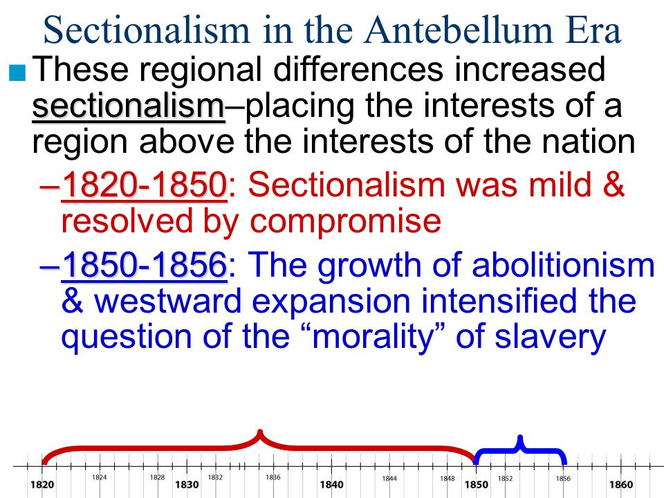 Sectionalism: 1820-1850 ■From 1820 to 1850, sectionalism in America increased due to –Differences in regional economies & the use of slavery –Westward
