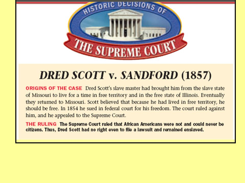 Sectionalism: 1856-1860 ■In 1857, a slave named Dred Scott sued for his freedom after traveling with his master from Missouri to Wisconsin ■The Dred S