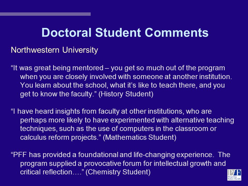 Doctoral Student Comments Northwestern University It was great being mentored – you get so much out of the program when you are closely involved with someone at another institution.