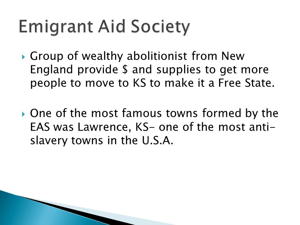  Group of wealthy abolitionist from New England provide $ and supplies to get more people to move to KS to make it a Free State.  One of the most fa
