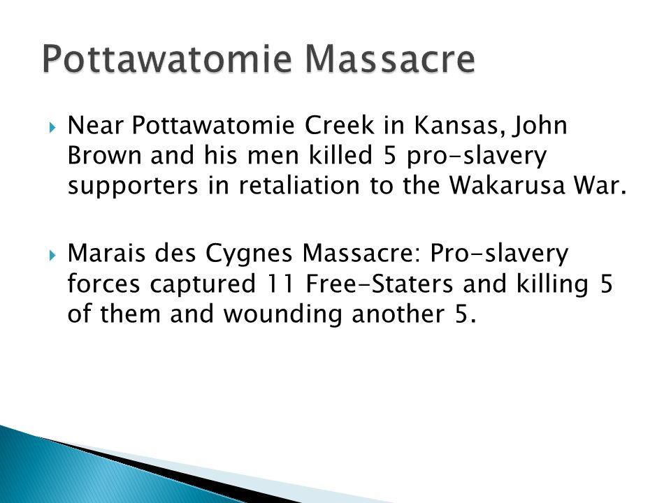  Near Pottawatomie Creek in Kansas, John Brown and his men killed 5 pro-slavery supporters in retaliation to the Wakarusa War.
