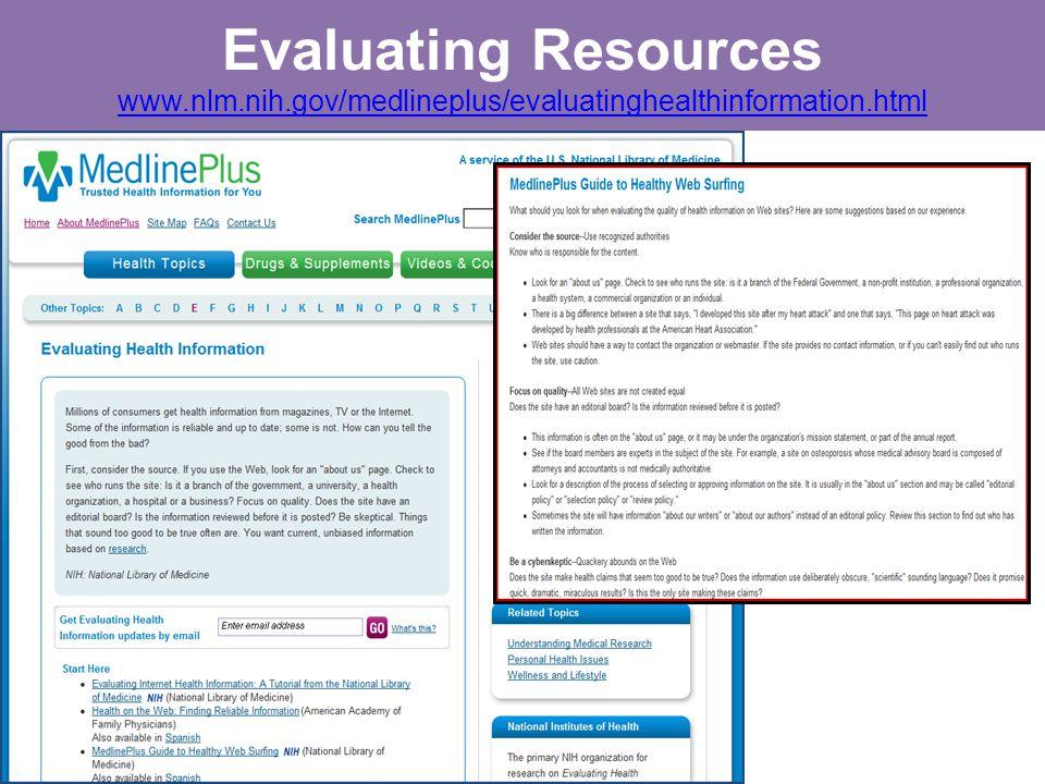 Evaluating Resources www.nlm.nih.gov/medlineplus/evaluatinghealthinformation.html www.nlm.nih.gov/medlineplus/evaluatinghealthinformation.html