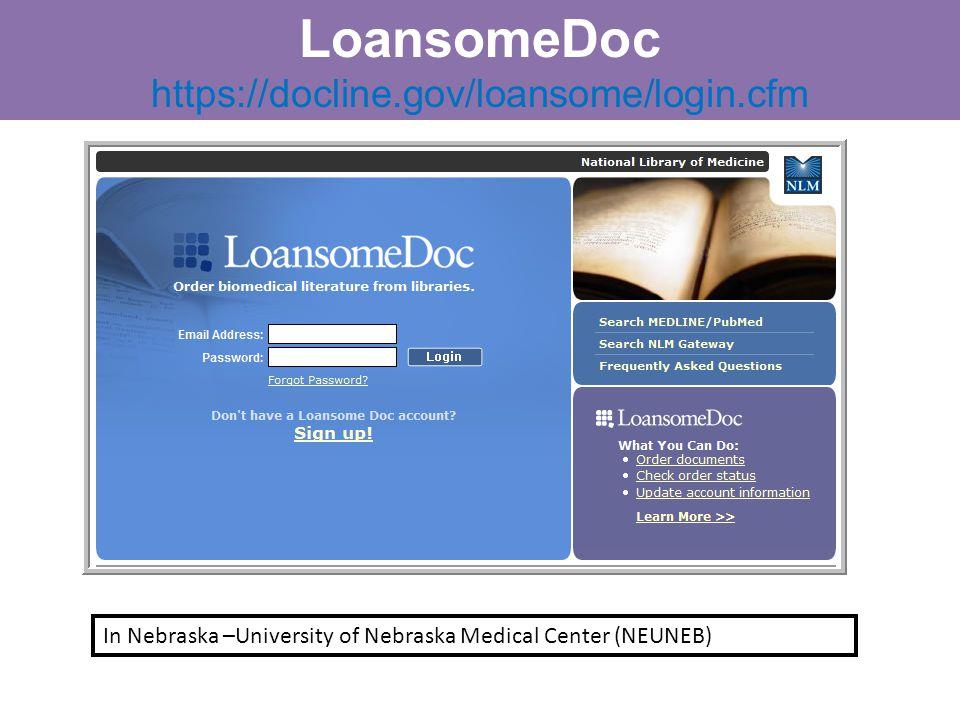 LoansomeDoc https://docline.gov/loansome/login.cfm In Nebraska –University of Nebraska Medical Center (NEUNEB)