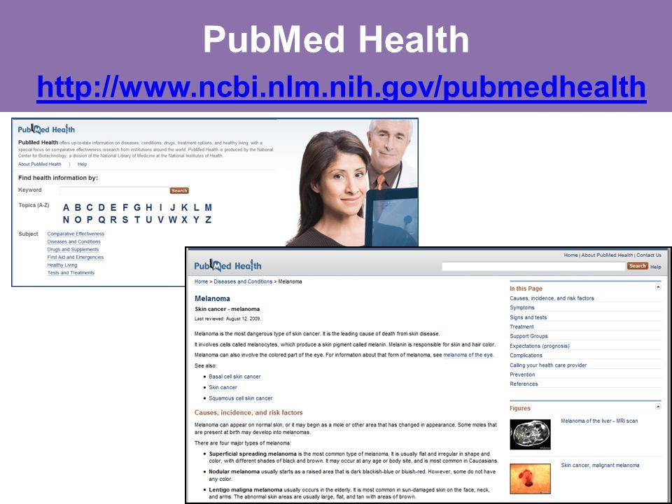 PubMed Health http://www.ncbi.nlm.nih.gov/pubmedhealth http://www.ncbi.nlm.nih.gov/pubmedhealth