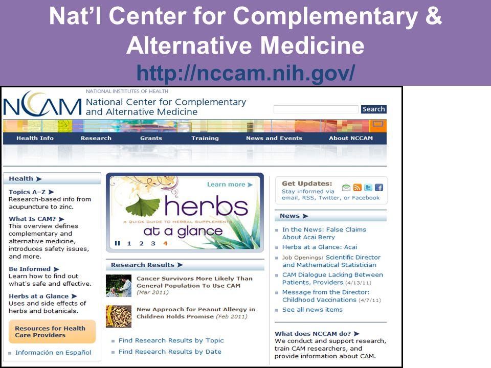 Nat'l Center for Complementary & Alternative Medicine http://nccam.nih.gov/