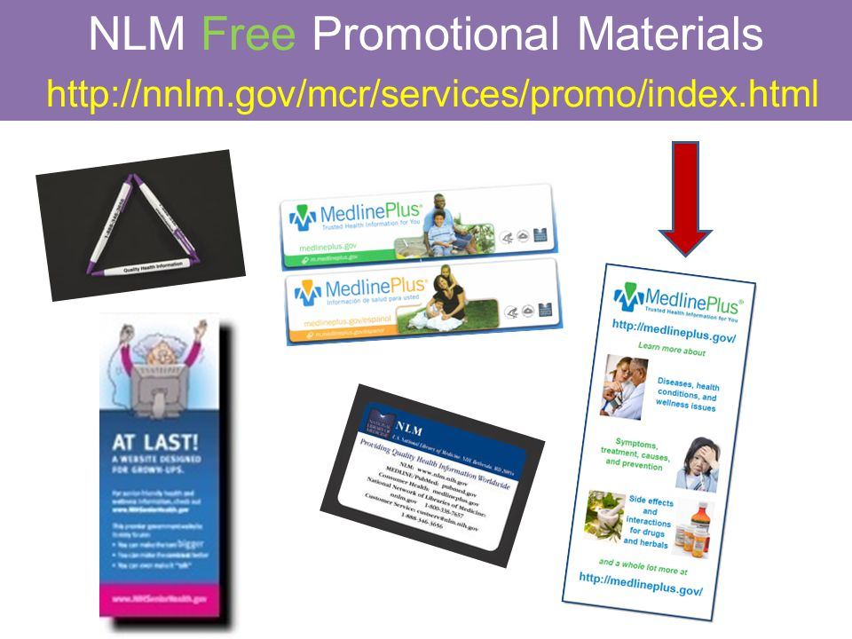 NLM Free Promotional Materials http://nnlm.gov/mcr/services/promo/index.html