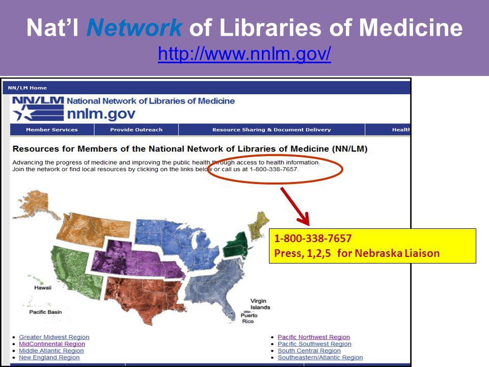 Nat'l Network of Libraries of Medicine http://www.nnlm.gov/ http://www.nnlm.gov/ 1-800-338-7657 Press, 1,2,5 for Nebraska Liaison
