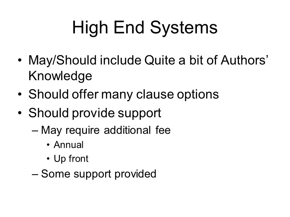 High End Systems May/Should include Quite a bit of Authors' Knowledge Should offer many clause options Should provide support –May require additional fee Annual Up front –Some support provided