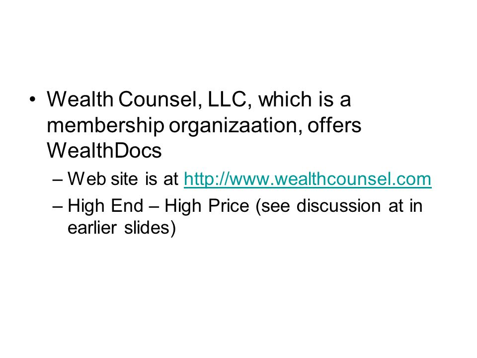 Wealth Counsel, LLC, which is a membership organizaation, offers WealthDocs –Web site is at http://www.wealthcounsel.comhttp://www.wealthcounsel.com –