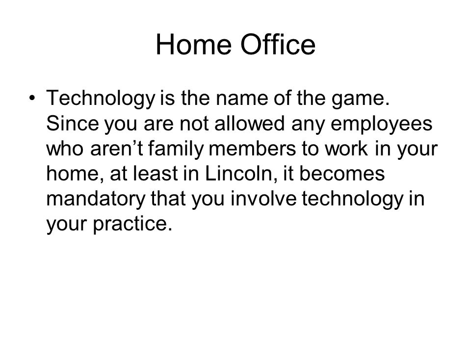 Home Office Technology is the name of the game. Since you are not allowed any employees who aren't family members to work in your home, at least in Li