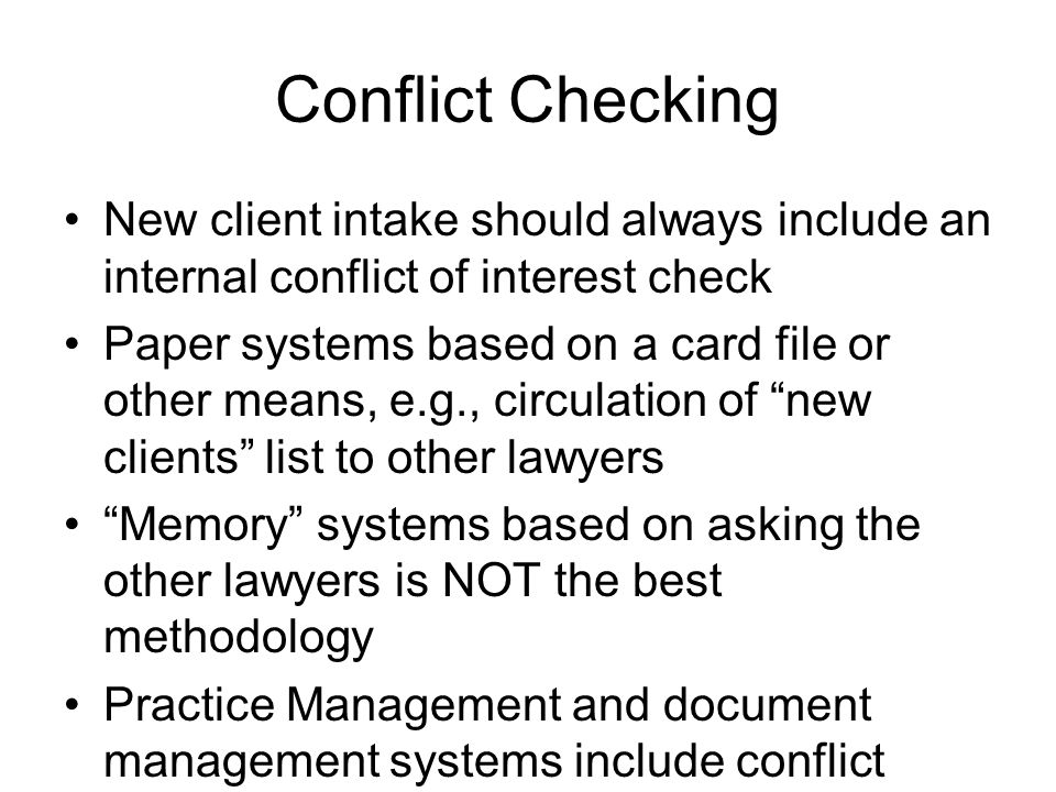Conflict Checking New client intake should always include an internal conflict of interest check Paper systems based on a card file or other means, e.