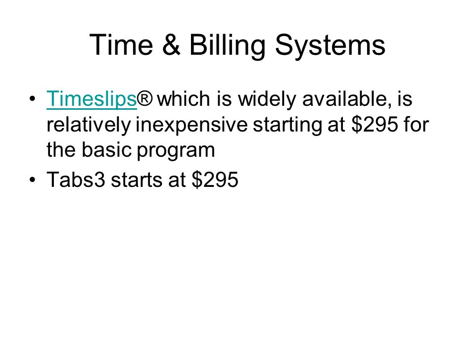 Time & Billing Systems Timeslips® which is widely available, is relatively inexpensive starting at $295 for the basic programTimeslips Tabs3 starts at