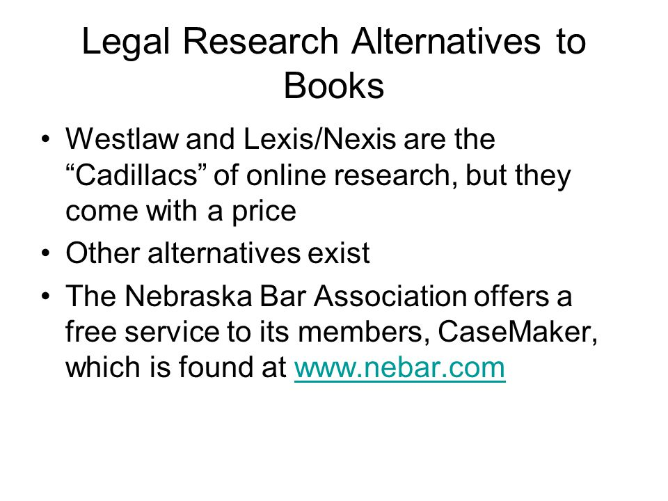 "Legal Research Alternatives to Books Westlaw and Lexis/Nexis are the ""Cadillacs"" of online research, but they come with a price Other alternatives exi"