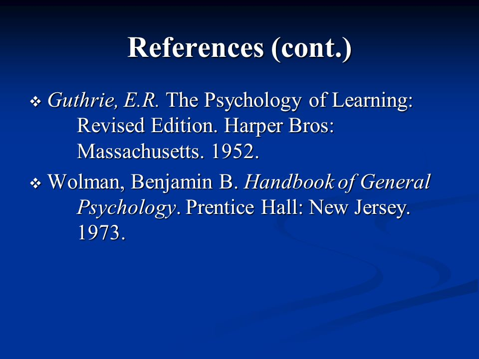 References (cont.)  Guthrie, E.R. The Psychology of Learning: Revised Edition.